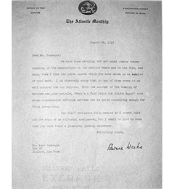 "5.) Kurt Vonnegut: Later an award-winning novelist, Kurt Vonnegut was often rejected. In 1949, he received a letter from Edward Weeks, editor of The Atlantic Monthly, who said his samples ""have drawn commendation although neither one is quite compelling enough for final acceptance."" A framed copy of the letter hangs in Indianapolis' Kurt Vonnegut Memorial Library."