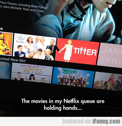 The Movies In My Netflix Queue…
